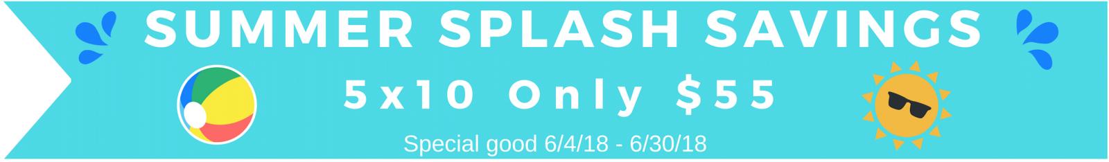 Summer Splash Savings! 5x10 Only $55