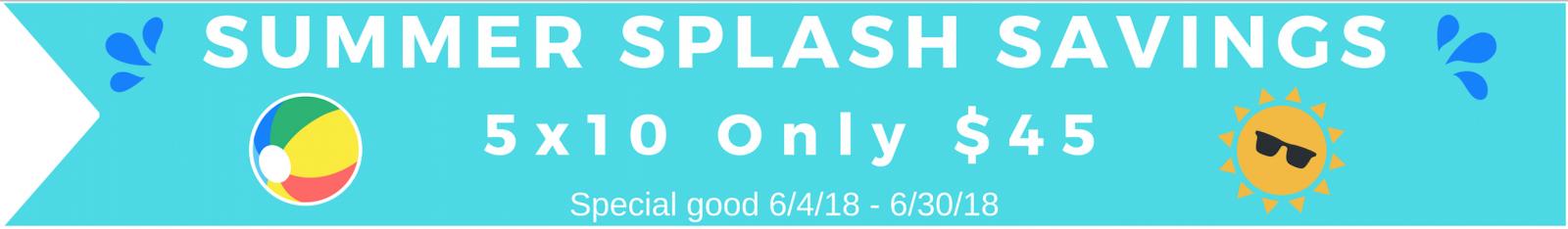Summer Splash Savings! 5x10 Only $45