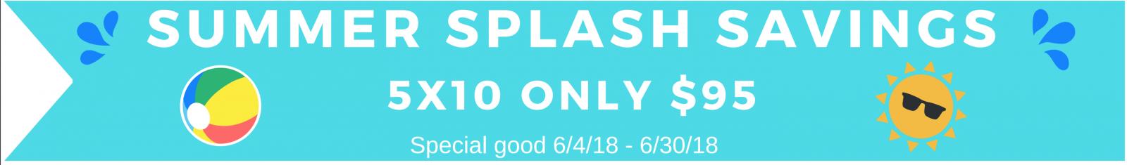 Summer Splash Savings 5x10 only $95