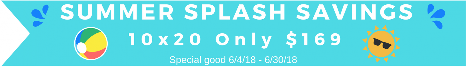 Summer Splash Savings! 10x20 Only $169