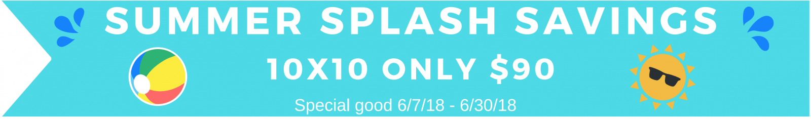Summer Splash Savings 10x10 only $90