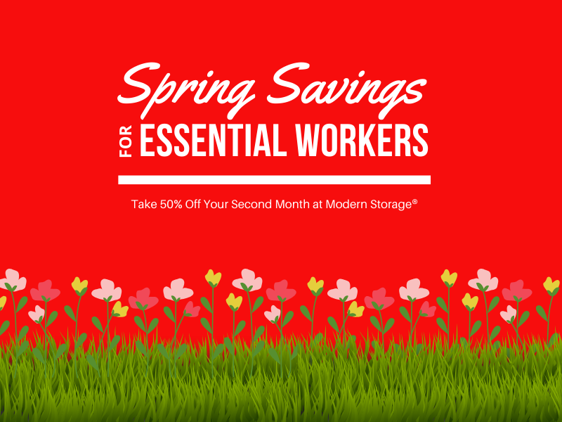 Spring Savings for Essential Workers: Essential workers can get half off their second month's rent at Modern Storage now through June 30, 2020!